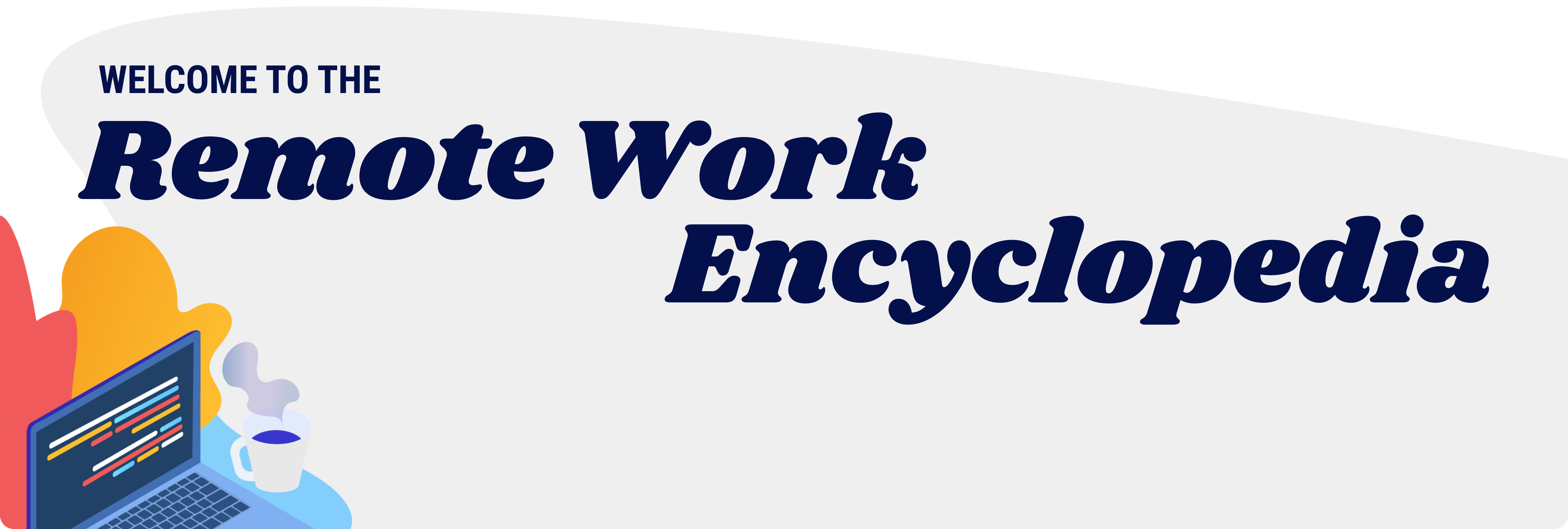 Welcome to the Remote Work Encyclopedia, written by and for the moonlightwork.com community